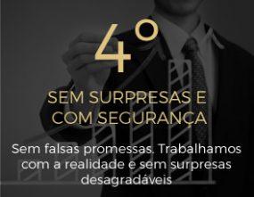 4º Sem surpresas e com segurança - Sem falsas promessas. Trabalhamos com a realidade e sem surpresas desagradáveis
